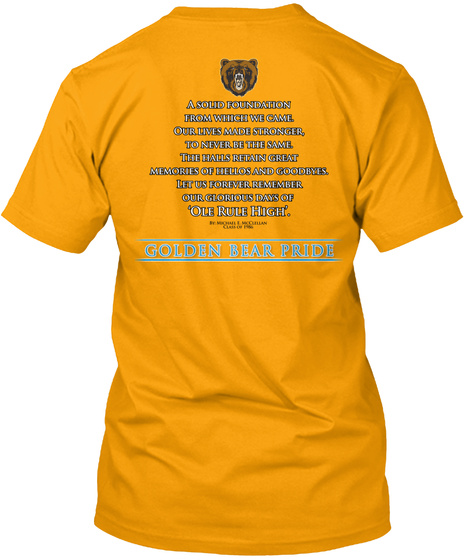 Golden Bear Pride A Solid Foundation From Which We Came. Our Lives Made It Stronger, To Never Be The Same,The Halls... Gold T-Shirt Back