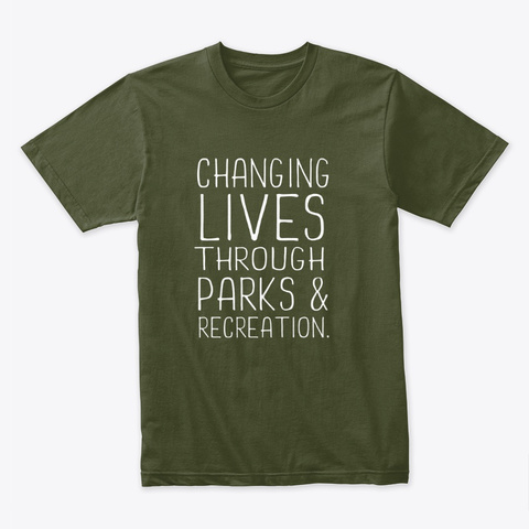 Changing Lives Through Parks And Rec Military Green T-Shirt Front