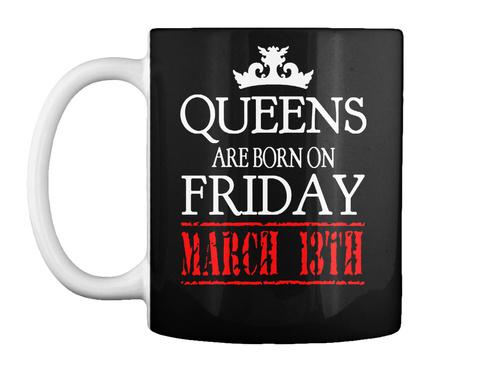 Born Friday March 13th Birthday Gift Mug Black T-Shirt Front