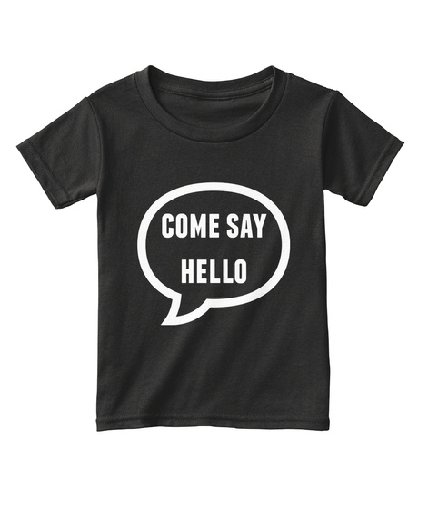 Come Say Hello Black T-Shirt Front