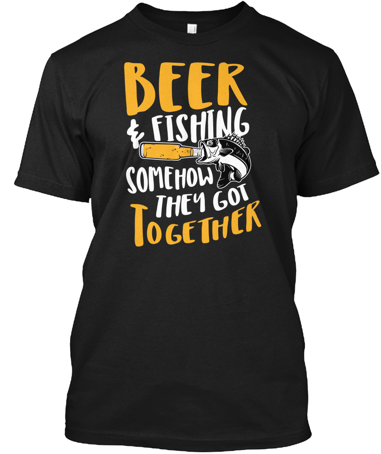 Fishing Beer And Fishing Somehow They Unisex Tshirt