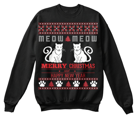 Meow Meow Merry Christmas And Happy New Year Jet Black Sweatshirt Front