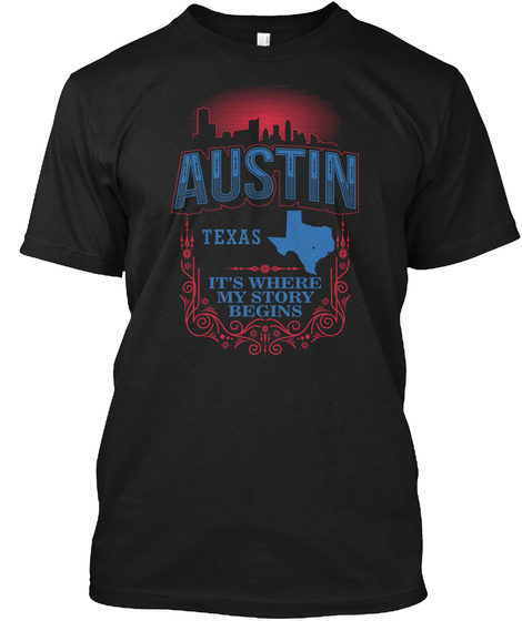 Austin Texas Its Where My Story Begins Black T-Shirt Front