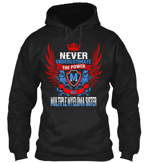 Never Underestimate The Power M Of Multiple Myeloma Sister Black T-Shirt Front