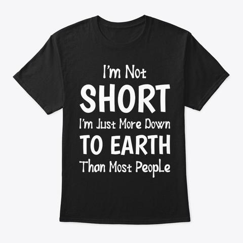 I Am Not Short Funny T Shirt Hilarious Black T-Shirt Front
