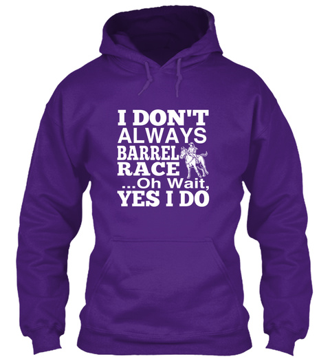 I Don't Alway Barrel Race Oh Wait, Yes I Do Purple T-Shirt Front