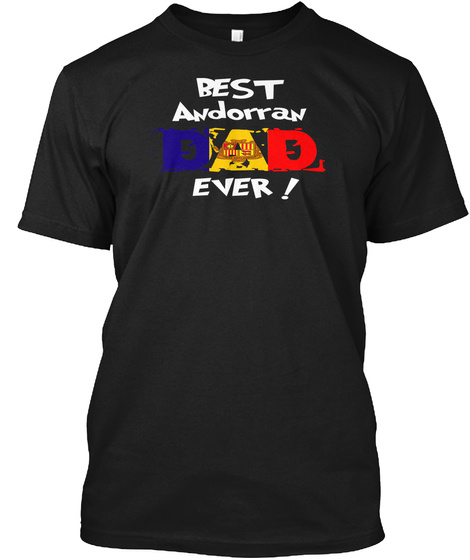Best Andorran Dad Ever! T Shirt Black T-Shirt Front