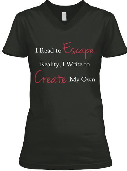 I Read To Escape Reality I Write To Create My Own Black T-Shirt Front