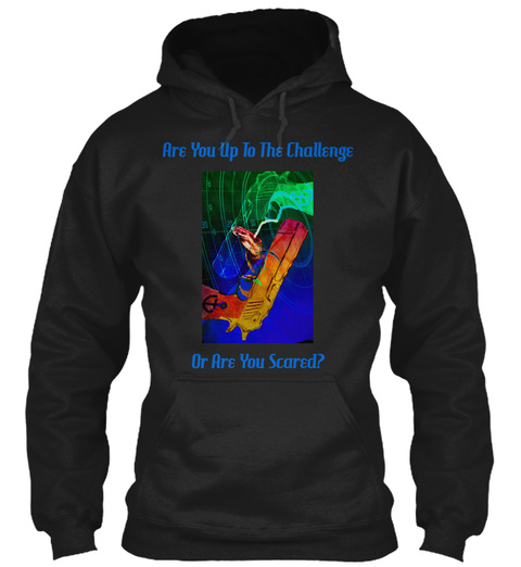 Are You Up To The Challenge Or Are You Scared Black T-Shirt Front