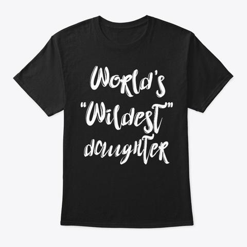 Wildest Daughter Shirt Black T-Shirt Front