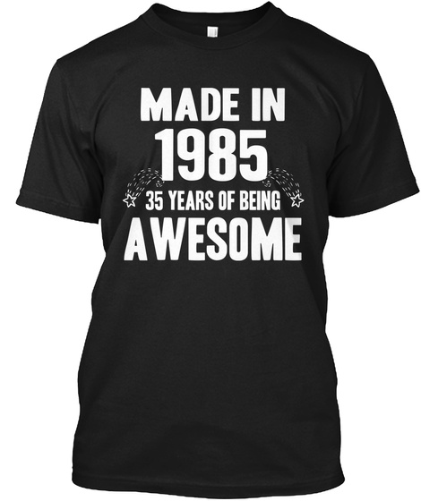Made In 1985 35 Years Of Being Awesome Black T-Shirt Front