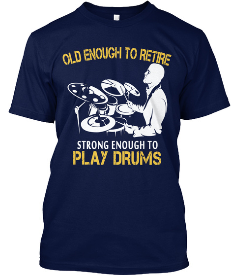 Old Enough To Retire Strong Enough To Play Drums Navy T-Shirt Front