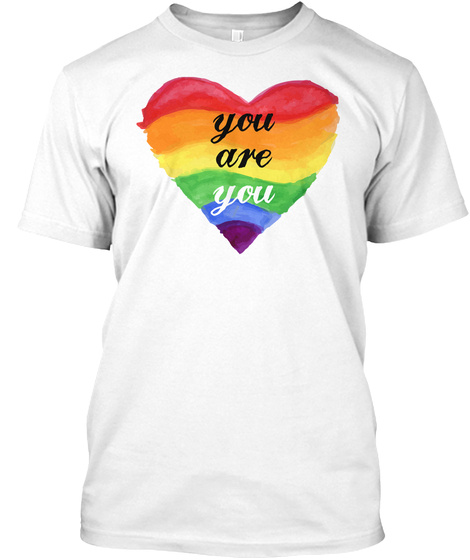 Lgbt Pride , You Are You White T-Shirt Front