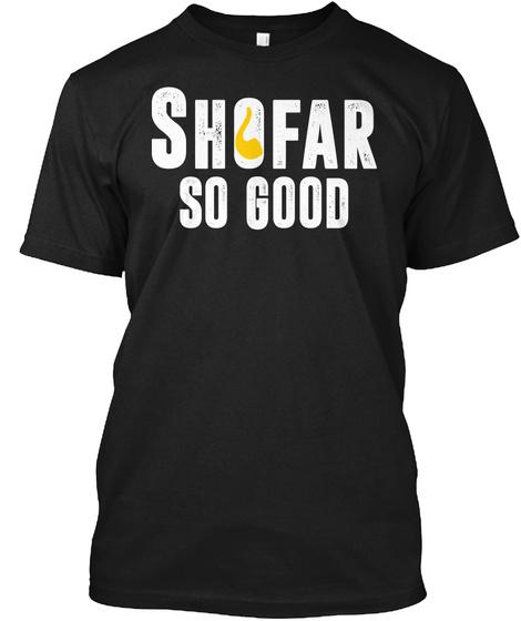 Shofar So Good Jewish New Year  3 Black T-Shirt Front