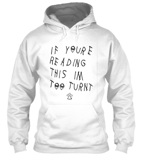 If Your E Reading This Im Too Turnt  White T-Shirt Front