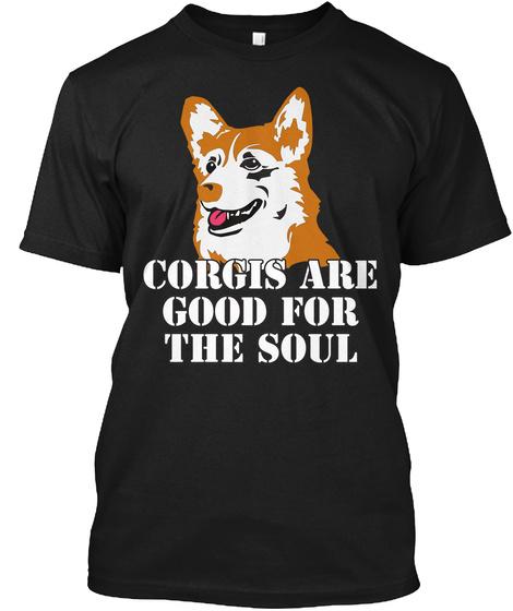 02c31fffe442 Corgis Are Good For The Soul Black T-Shirt Front. Dogs T Shirts । Corgi Dog  ...