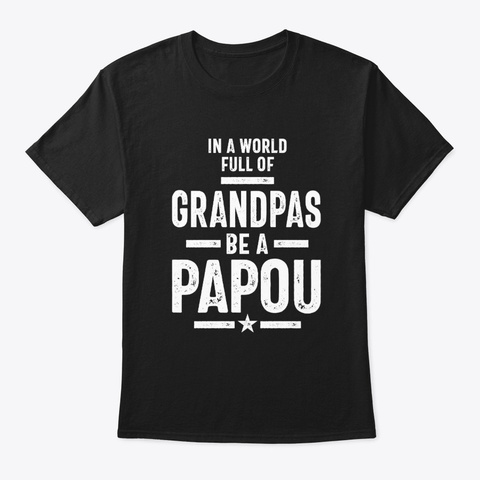 In A World Full Of Grandpas Be A Papou Black T-Shirt Front