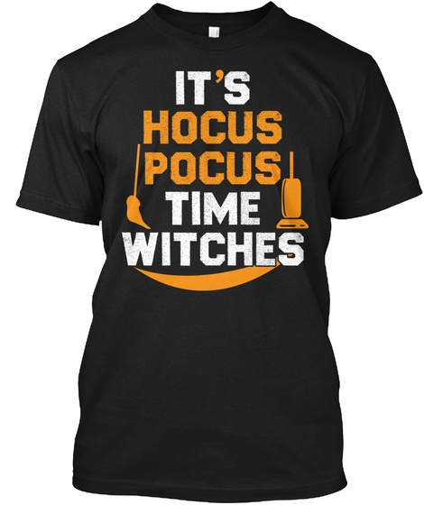 It's Hocus Pocus Time Witches  T Shirts Black T-Shirt Front