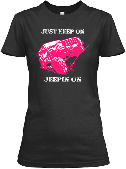 Just Keep On Jeepin On Black T-Shirt Front