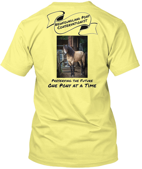 Newfoundland Pony Conservationist Preserving The Future One Pony At A Time Lemon Yellow  T-Shirt Back