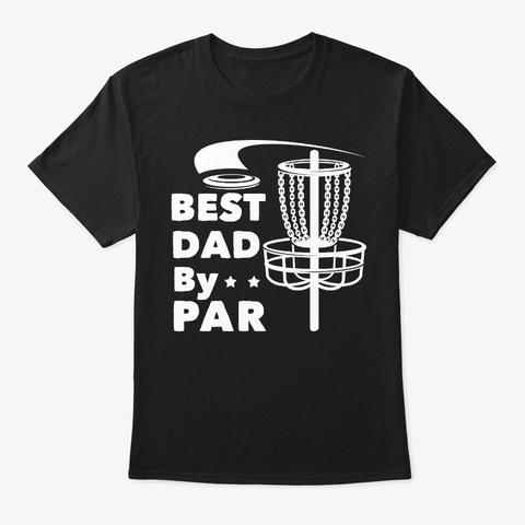 Disc Golf Dad Gift Best Dad By Par Black T-Shirt Front