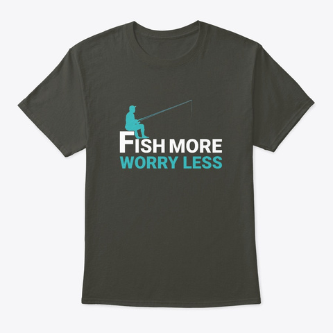 Fish More Worry Less Smoke Gray T-Shirt Front