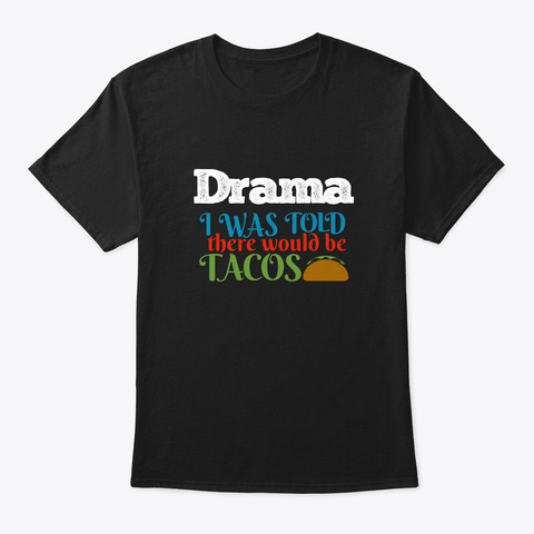 [Theatre] Drama   Told Tacos Black T-Shirt Front