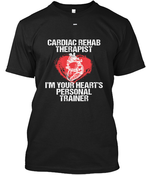 Cardiac Rehab Therapist I'm Your Hearts Personal Trainer Black T-Shirt Front