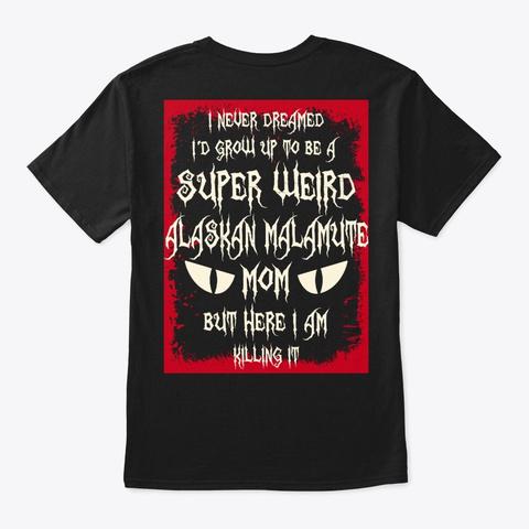 Super Weird Alaskan Malamute Mom Shirt Black T-Shirt Back