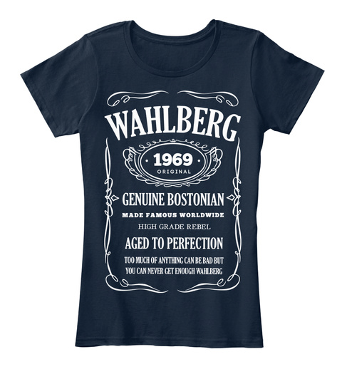 Wahlberg 1969 Original Genuine Bostonian Made Famous Worldwide High Grade Rebel Aged To Perfection Too Much Of... New Navy Women's T-Shirt Front
