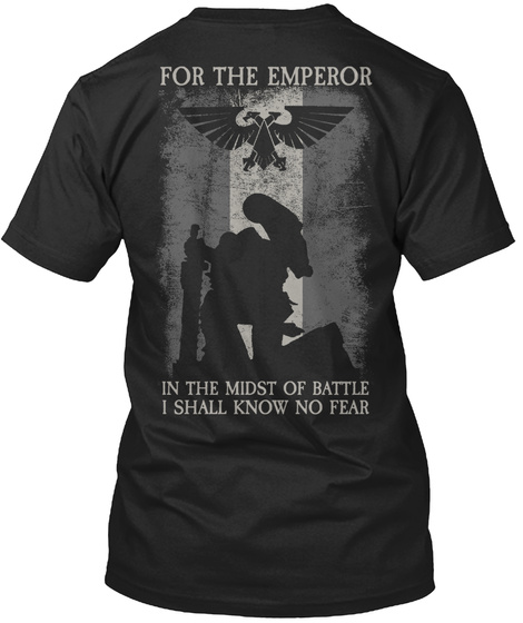 For The Emperor In The Midst Of Battle I Shall Know No Fear Black T-Shirt Back