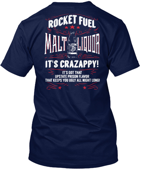 Rocket Fuel Malt Liquor It's Crazappy ! It's Got That Upstate Prison Flavor That Keeps You Ugly All Night Long! Navy T-Shirt Back