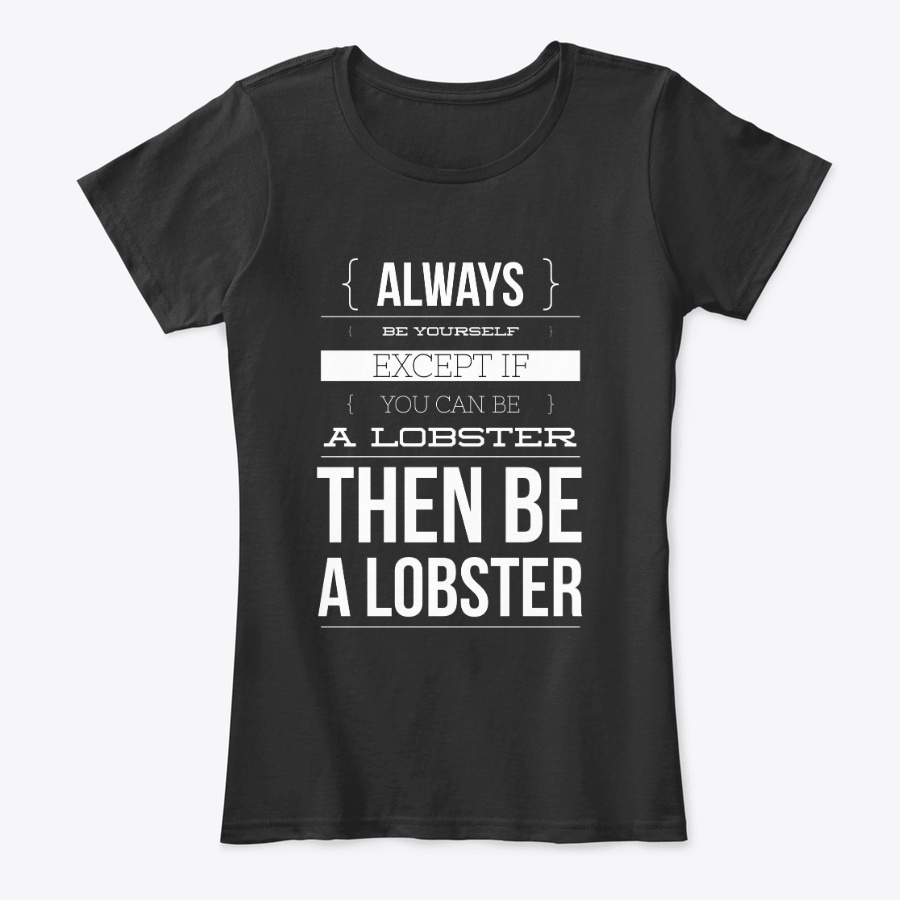 Always Be Yourself Or Be A Lobster Hoodie Tshirt