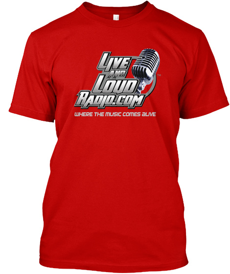 Live And Loud Radio.Com Where The Music Comes Alive Classic Red T-Shirt Front
