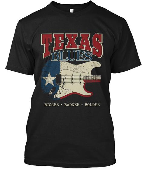 Texas Blues Bigger Badder Bolder Black T-Shirt Front