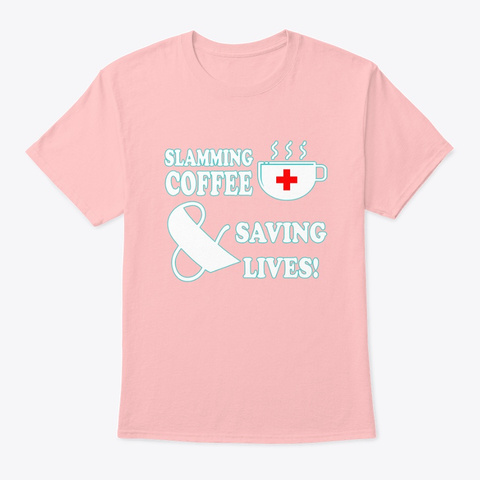 Nursing Coffee And Lives Shirt Pale Pink T-Shirt Front