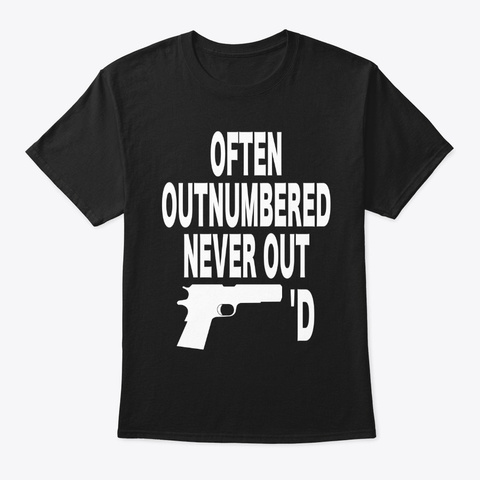 Often Outnumbered Never Out Gunned Black T-Shirt Front