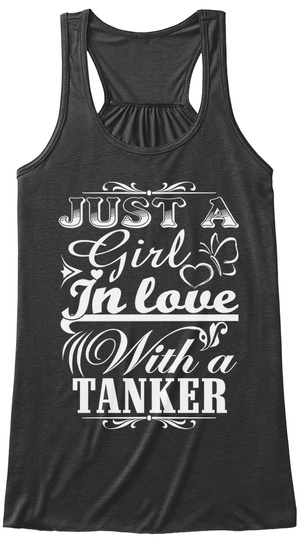Just A Girl In Love With A Tanker  Dark Grey Heather T-Shirt Front