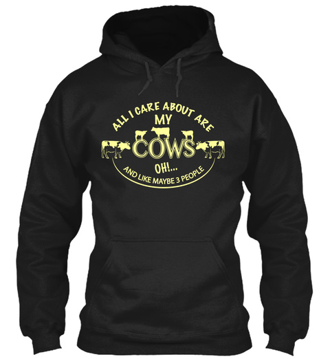 All I Care About Are My Cows Oh And Like Maybe People Black Sweatshirt Front