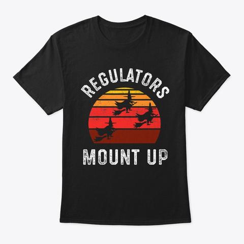 Regulators Mount Up Halloween Witch Black T-Shirt Front