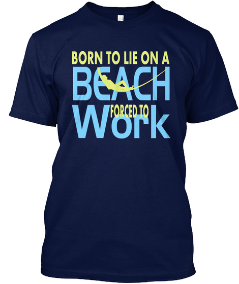 Born Beach Forced To Work Navy T-Shirt Front