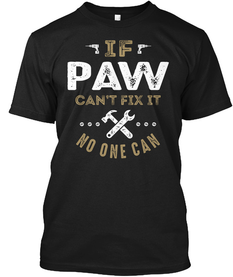If Paw Can't Fix It No One Can Black T-Shirt Front