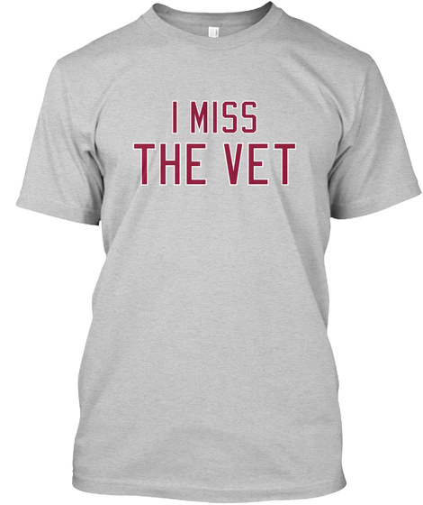 I Miss The Vet Light Steel T-Shirt Front