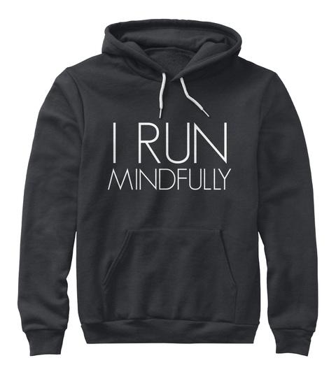 I Run Mindfully Dark Heather Grey Sweatshirt Front