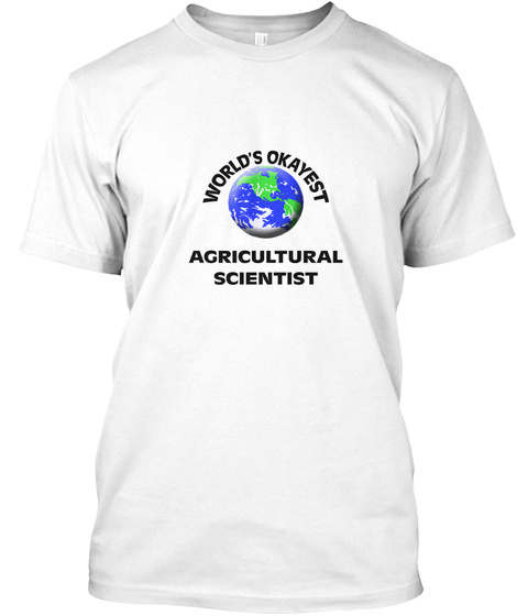 World's Okayest Agricultural Scientist White T-Shirt Front