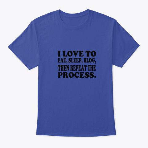 I  Love To Eat Sleep Blog Repeat Process Deep Royal T-Shirt Front