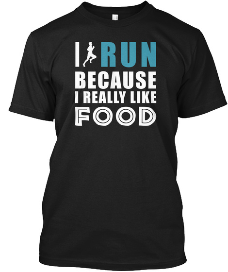 I Run Because I Really Like Food Black T-Shirt Front