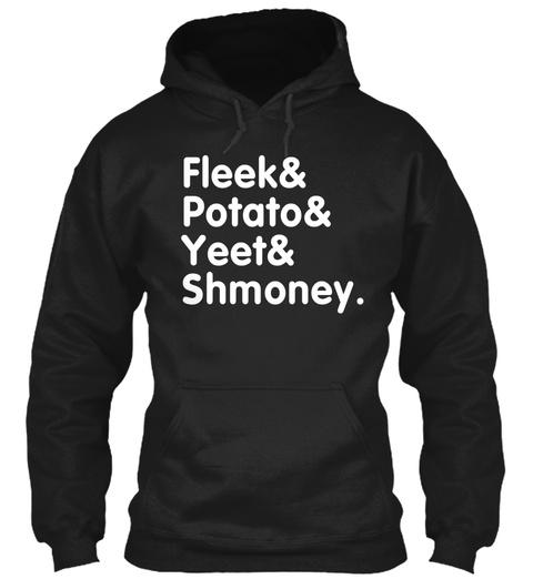 Fleek& Potato& Yeet& Shmoney.  Black T-Shirt Front