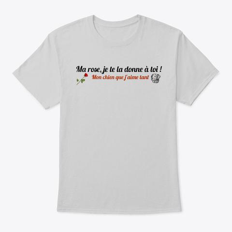 Ma Rose Pour Mon Chien Light Steel T-Shirt Front