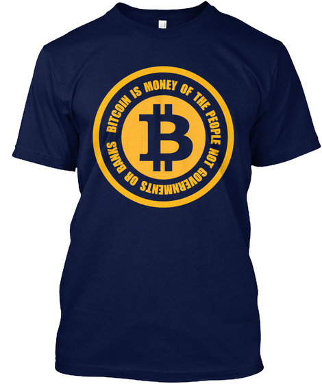 Bitcoin Is Money Of The People Not Governments Or Banks Navy T-Shirt Front